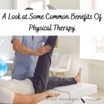 A Look at Some Common Benefits of Physical Therapy