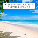 4 Tips To Choose Your Ideal Vacation Destination
