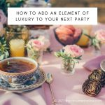 How To Add An Element Of Luxury To Your Next Party