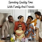 Spending Quality Time With Family And Friends