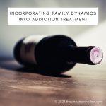 Incorporating Family Dynamics Into Addiction Treatment
