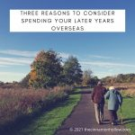 Three Reasons to Consider Spending Your Later Years Overseas