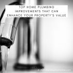 Top Home Plumbing Improvements That Can Enhance Your Property's Value