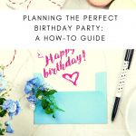Planning The Perfect Birthday Party: A How-To Guide