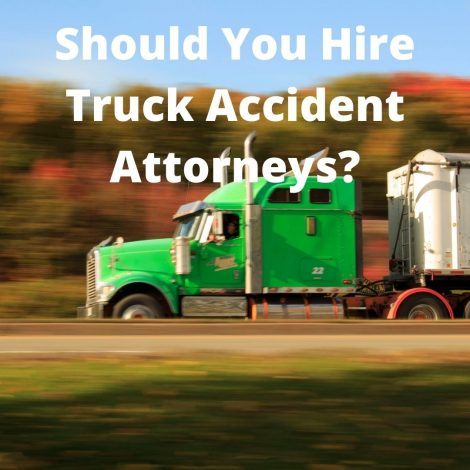 Should You Hire Truck Accident Attorneys?