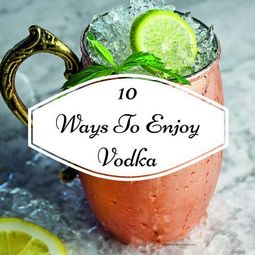 10 Ways To Enjoy Vodka