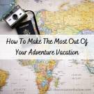 How To Make The Most Out Of Your Adventure Vacation